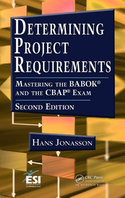 Determining Project Requirements, Second Edition: Mastering the Babok(r) and the Cbap(r) Exam - Jonasson, Hans