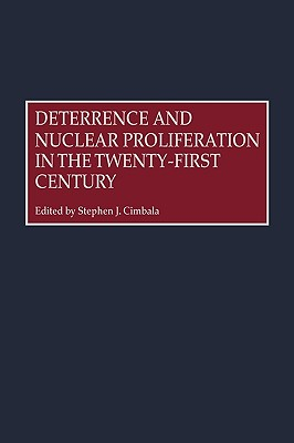 Deterrence and Nuclear Proliferation in the Twenty-First Century - Cimbala, Stephen J