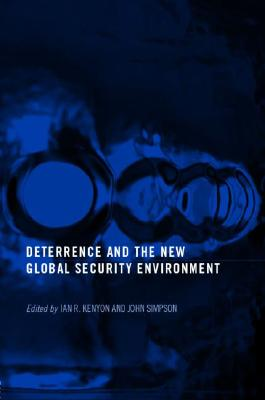 Deterrence and the New Global Security Environment - Kenyon, Ian R (Editor), and Simpson, John (Editor)