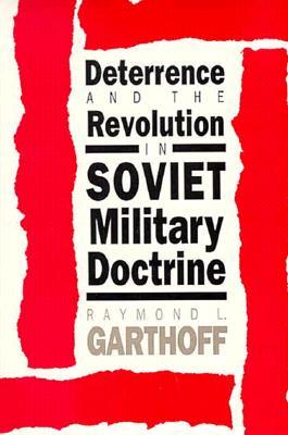 Deterrence and the Revolution in Soviet Military Doctrine - Garthoff, Raymond L