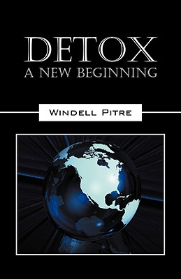 Detox: A New Beginning - Pitre, Windell