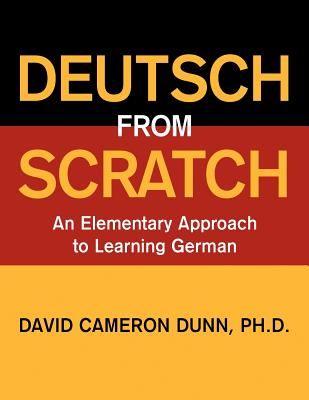 Deutsch from Scratch: An Elementary Approach to Learning German - Dunn, David Cameron