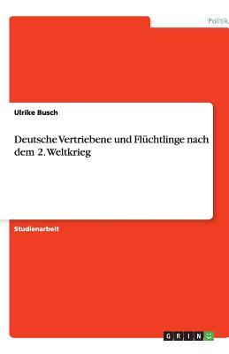 Deutsche Vertriebene Und Fluchtlinge Nach Dem 2. Weltkrieg - Busch, Ulrike
