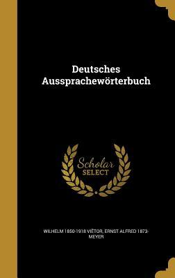 Deutsches Ausspracheworterbuch - Vietor, Wilhelm