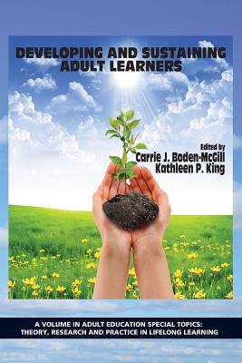 Developing and Sustaining Adult Learners - Boden-McGill, Carrie J. (Editor), and King, Kathleen P. (Editor)