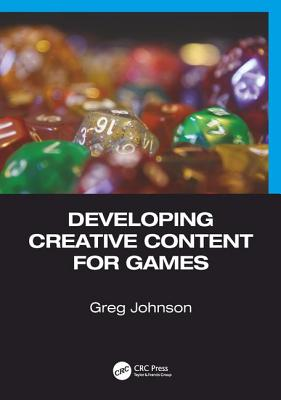 Developing Creative Content for Games - Johnson, Greg