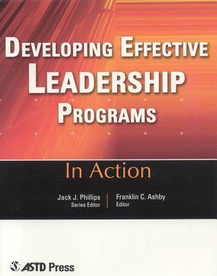 Developing Effective Leadership Programs: Twelve Case Studies from the Real World of Training - Ashby, Franklin C, Ph.D. (Editor), and Phillips, Jack J, PH.D. (Editor)