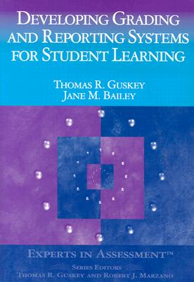Developing Grading and Reporting Systems for Student Learning - Guskey, Thomas R, Dr., and Bailey, Jane M, Ms.
