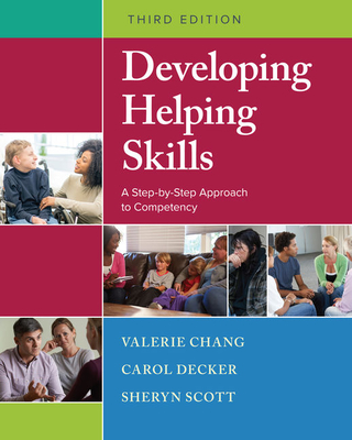 Developing Helping Skills: A Step-By-Step Approach to Competency - Chang, Valerie Nash, and Decker, Carol L, and Scott, Sheryn T