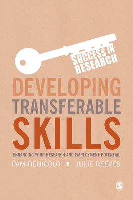 Developing Transferable Skills: Enhancing Your Research and Employment Potential - Denicolo, Pam, and Reeves, Julie