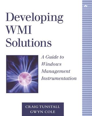 Developing Wmi Solutions: A Guide to Windows Management Instrumentation - Tunstall, Craig, and Cole, Gwyn
