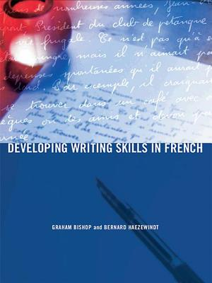 Developing Writing Skills in French - Bishop, Graham, and Haezewindt, Bernard