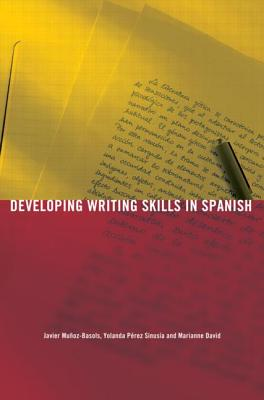 Developing Writing Skills in Spanish - Munoz-Basols, Javier, and Perez Sinusia, Yolanda, and David, Marianne