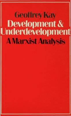 Development and Underdevelopment: A Marxist Analysis - Kay, Geoffrey