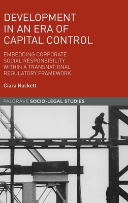 Development in an Era of Capital Control: Embedding Corporate Social Responsibility within a Transnational Regulatory Framework - Hackett, Ciara