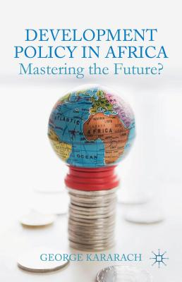 Development Policy in Africa: Mastering the Future? - Kararach, G.