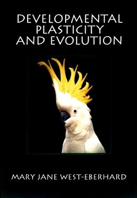 Developmental Plasticity and Evolution - West-Eberhard, Mary Jane