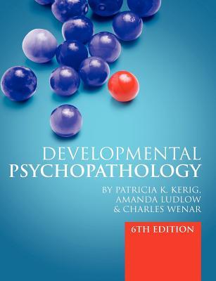 Developmental Psychopathology - Kerig, Patricia, and Ludlow, Amanda, and Wenar, Charles