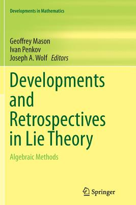 Developments and Retrospectives in Lie Theory: Algebraic Methods - Mason, Geoffrey (Editor), and Penkov, Ivan (Editor), and Wolf, Joseph A. (Editor)