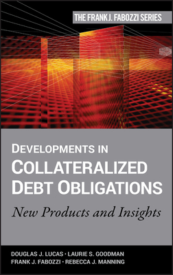 Developments in Collateralized Debt Obligations: New Products and Insights - Lucas, Douglas J, and Goodman, Laurie S, and Fabozzi, Frank J