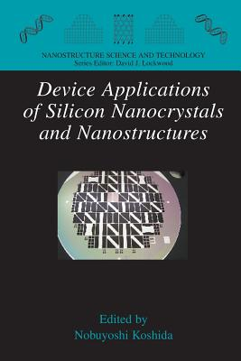 Device Applications of Silicon Nanocrystals and Nanostructures - Koshida, Nobuyoshi (Editor)