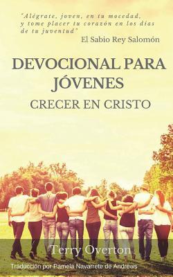 Devocional Para Jovenes: Crecer En Cristo - de Andrews, Pamela Navarrete (Translated by), and Overton, Terry