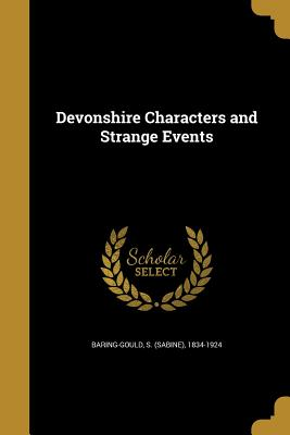 Devonshire Characters and Strange Events - Baring-Gould, S (Sabine) 1834-1924 (Creator)