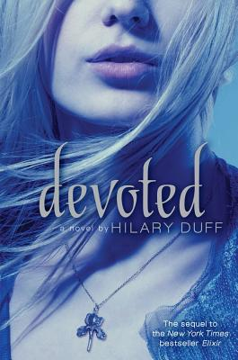 Devoted: An Elixir Novel - Duff, Hilary, and Allen, Elise