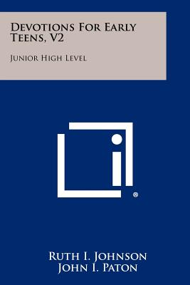 Devotions for Early Teens, V2: Junior High Level - Johnson, Ruth I, and Paton, John I (Editor)