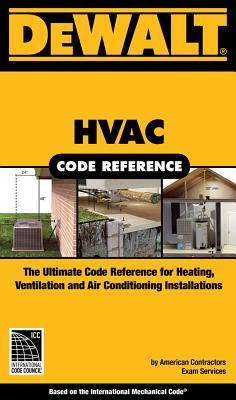 Dewalt HVAC Code Reference: Based on the International Mechanical Code - American Contractor's Exam Services, and Prince, Christopher