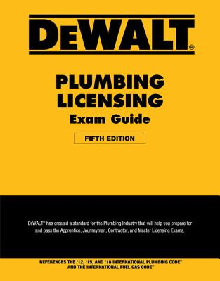 Dewalt Plumbing Licensing Exam Guide: Based on the 2018 Ipc - American Contractors Exam Services, and Prince, Christopher