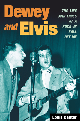 Dewey and Elvis: The Life and Times of a Rock 'n' Roll Deejay - Cantor, Louis