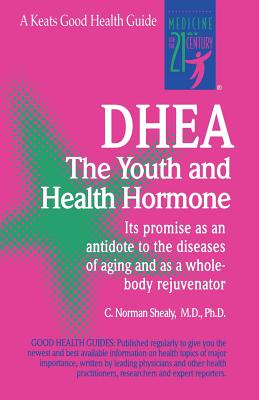 DHEA: The Youth and Health Hormone - Shealy, C Norman
