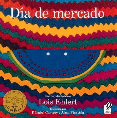 Dia de Mercado: Una Historia Contado a Traves del Arte Popular - Ehlert, Lois, and Ada, Alma Flor (Translated by), and Campoy, F Isabel (Translated by)