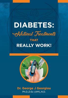 Diabetes: Natural Treatments That Really Work! - Georgiou, George John