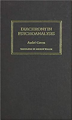 Diachrony in Psychoanalysis - Green, Andre, and Weller (Translated by)