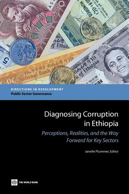 Diagnosing Corruption in Ethiopia: Perceptions, Realities, and the Way Forward for Key Sectors - Plummer, Janelle (Editor)