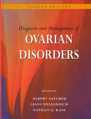 Diagnosis and Management of Ovarian Disorders - Altchek, Albert (Editor), and Deligdisch, Liane (Editor), and Kase, Nathan (Editor)