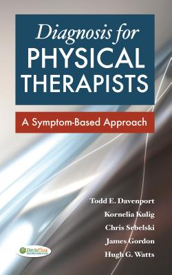 Diagnosis for Physical Therapists: A Symptom-Based Approach - Davenport, Todd E, and Kulig, Kornelia, and Sebelski, Chris A