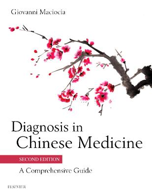 Diagnosis in Chinese Medicine: A Comprehensive Guide - Maciocia, Giovanni
