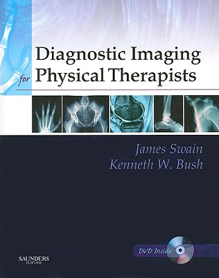 Diagnostic Imaging for Physical Therapists - Swain, James, and Bush, Kenneth W, Mpt, PhD, and Brosing, Juliette, PhD