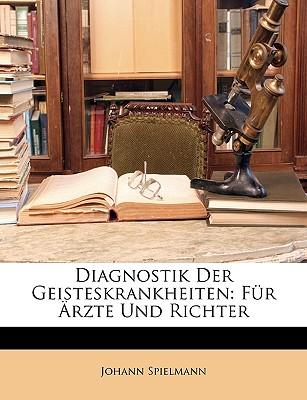 Diagnostik Der Geisteskrankheiten: Fur Arzte Und Richter. - Spielmann, Johann