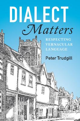 Dialect Matters: Respecting Vernacular Language - Trudgill, Peter