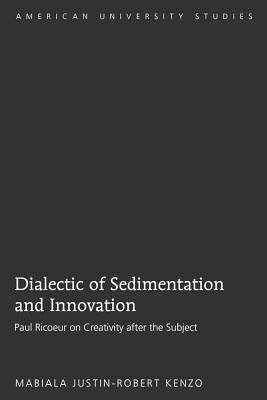 Dialectic of Sedimentation and Innovation: Paul Ricoeur on Creativity After the Subject - Kenzo, Mabiala Justin