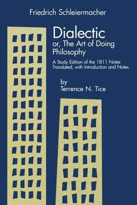 Dialectic Or, the Art of Doing Philosophy: A Study Edition of the 1811 Notes - Schleiermacher, Friedrich D, and Tice, Terence N (Translated by)