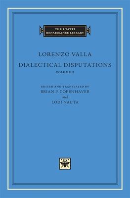Dialectical Disputations, Volume 2: Books II-III - Valla, Lorenzo, and Copenhaver, Brian P (Editor), and Nauta, Lodi (Editor)