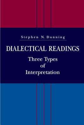 Dialectical Readings: Three Types of Interpretations - Dunning, Stephen N