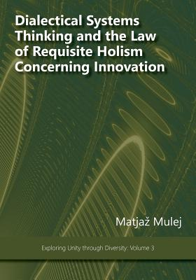 Dialectical Systems Thinking and the Law of Requisite Holism Concerning Innovation - Mulej, Matjaz