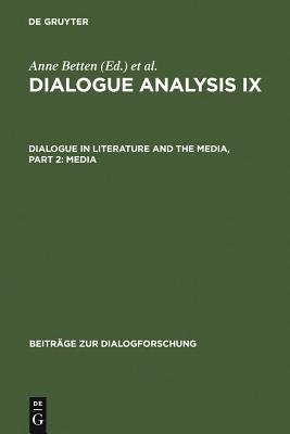 Dialogue Analysis IX: Dialogue in Literature and the Media: Dialogue Analysis IX: Dialogue in Literature and the Media, Part 2: Media Media Part 2 - Betten, Anne (Editor), and Dannerer, Monika (Editor)