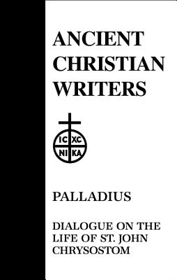 Dialogue on the Life of St.John Chrysostom - Palladius